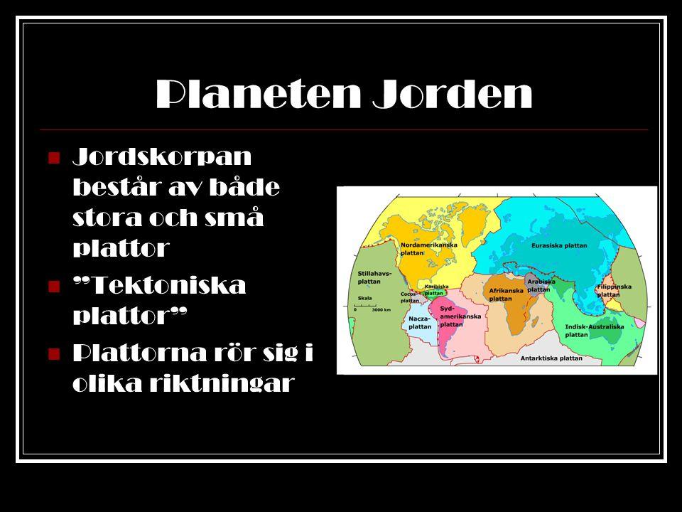 Planeten Jorden Jordskorpan består av både stora och små plattor