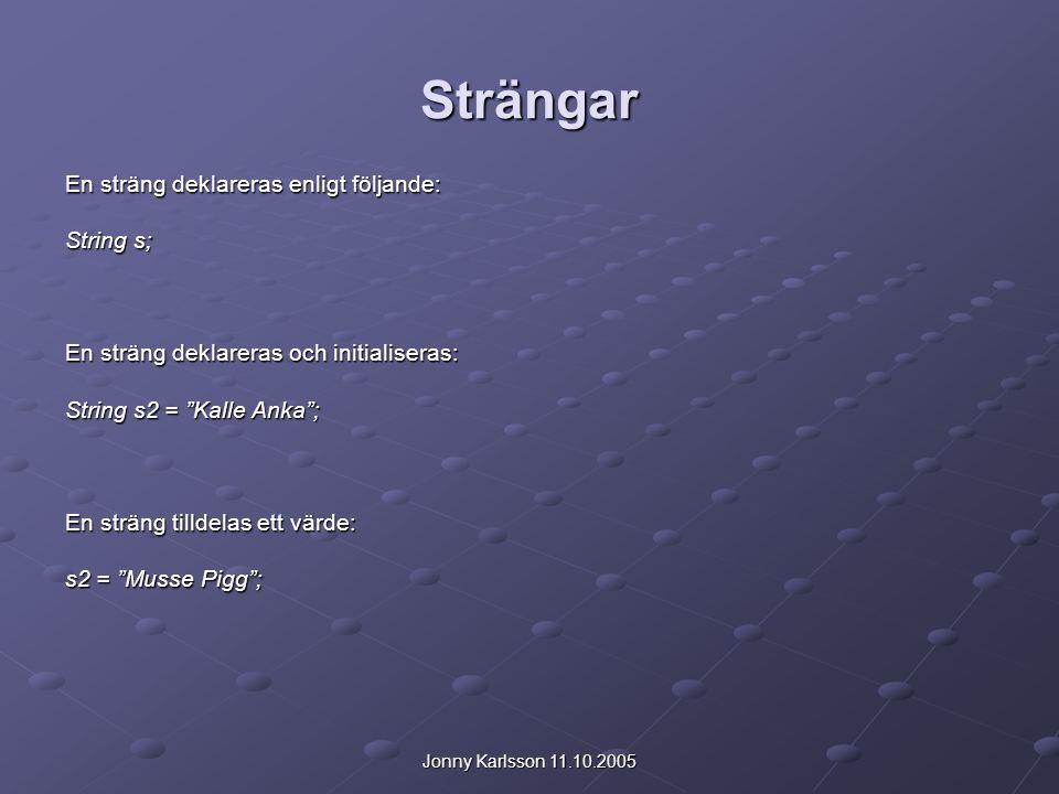 Strängar En sträng deklareras enligt följande: String s;
