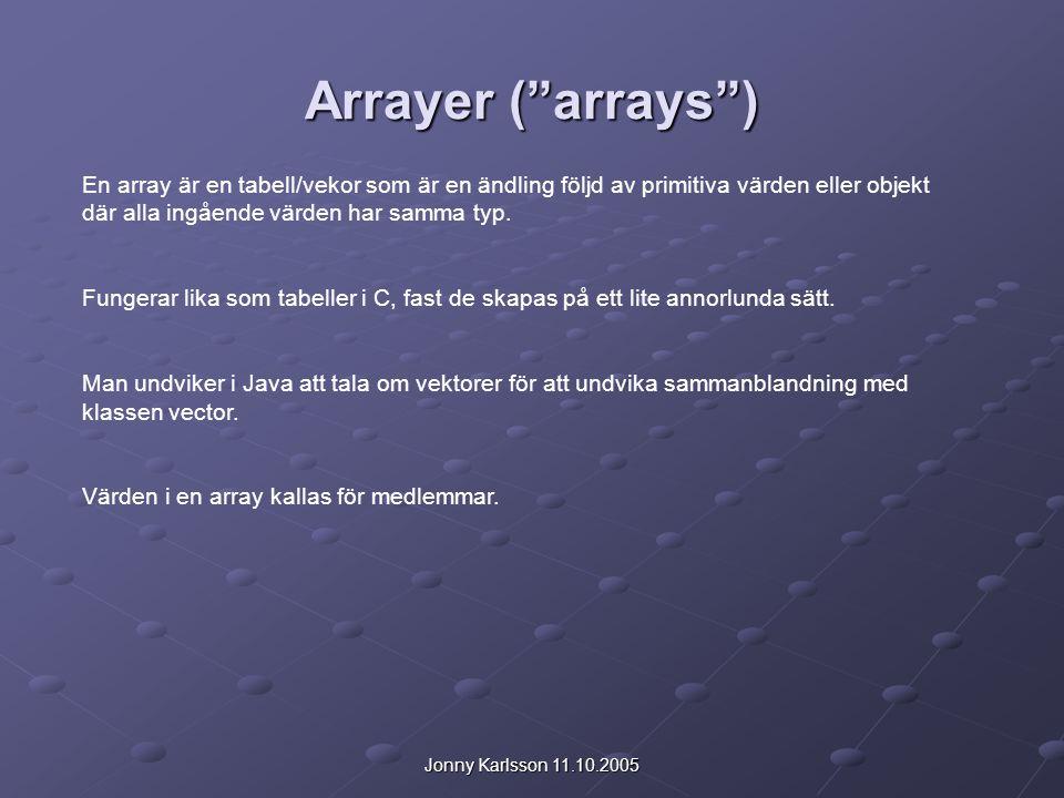 Arrayer ( arrays ) En array är en tabell/vekor som är en ändling följd av primitiva värden eller objekt där alla ingående värden har samma typ.
