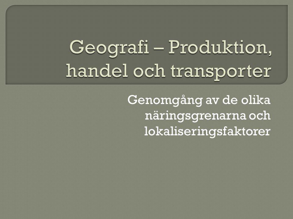 Geografi – Produktion, handel och transporter