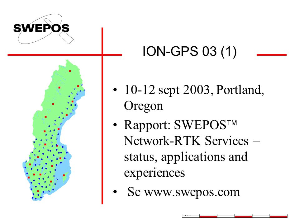ION-GPS 03 (1) 10-12 sept 2003, Portland, Oregon. Rapport: SWEPOS Network-RTK Services – status, applications and experiences.