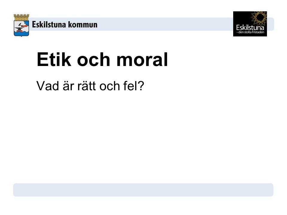 Etik och moral Vad är rätt och fel