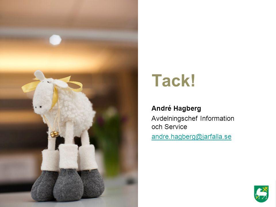 Tack! André Hagberg Avdelningschef Information och Service