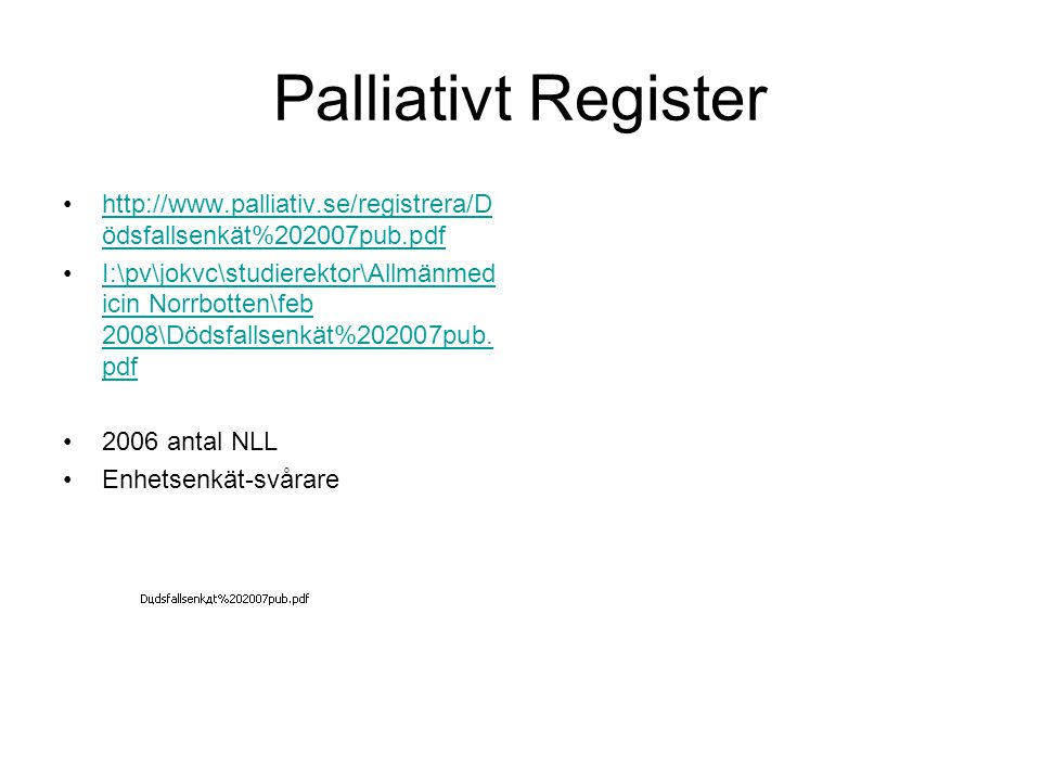 Palliativt Register http://www.palliativ.se/registrera/Dödsfallsenkät%202007pub.pdf.