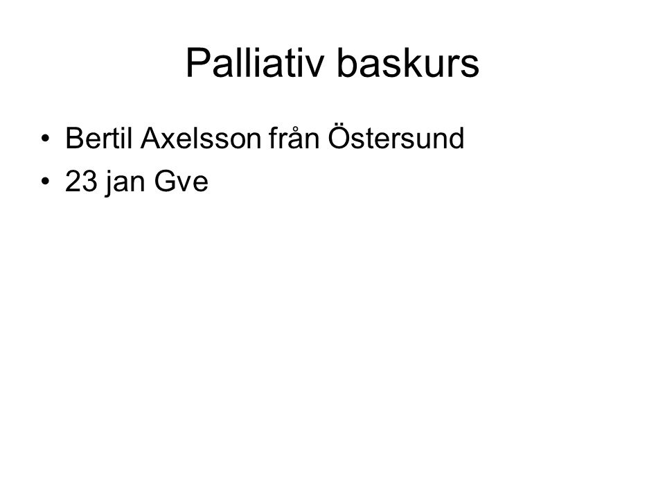 Palliativ baskurs Bertil Axelsson från Östersund 23 jan Gve