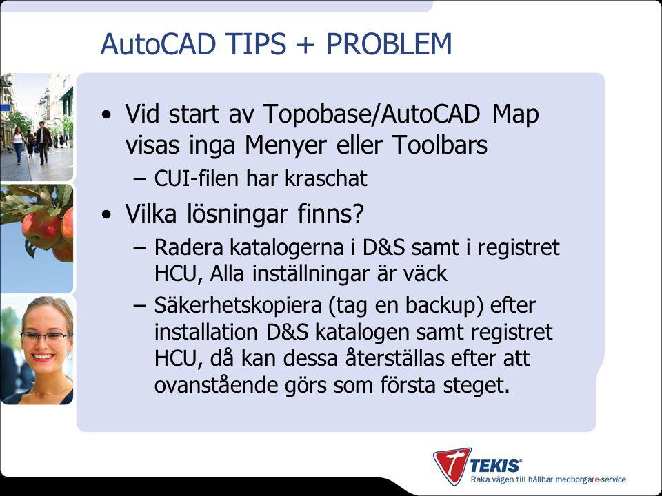 AutoCAD TIPS + PROBLEM Vid start av Topobase/AutoCAD Map visas inga Menyer eller Toolbars. CUI-filen har kraschat.