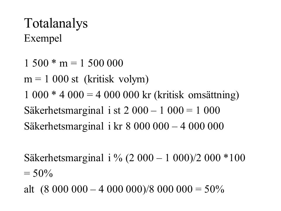 Totalanalys Exempel 1 500 * m = 1 500 000 m = 1 000 st (kritisk volym)