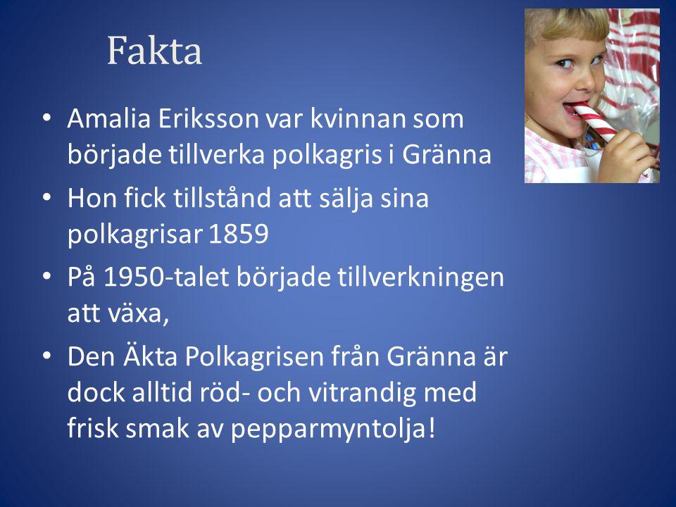Fakta Amalia Eriksson var kvinnan som började tillverka polkagris i Gränna. Hon fick tillstånd att sälja sina polkagrisar 1859.