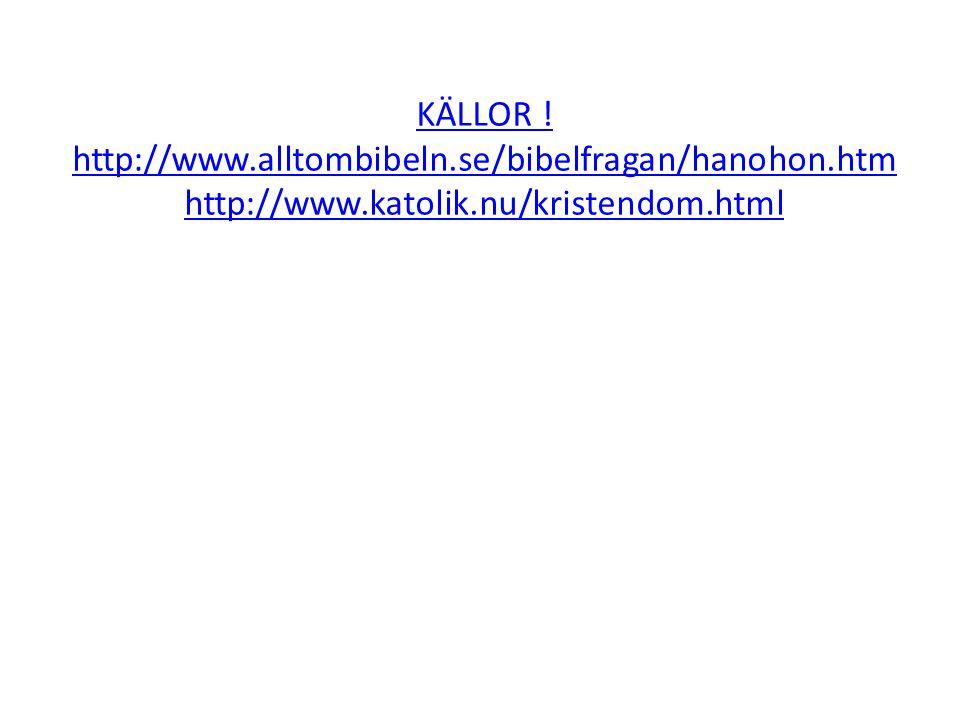 KÄLLOR. http://www. alltombibeln. se/bibelfragan/hanohon