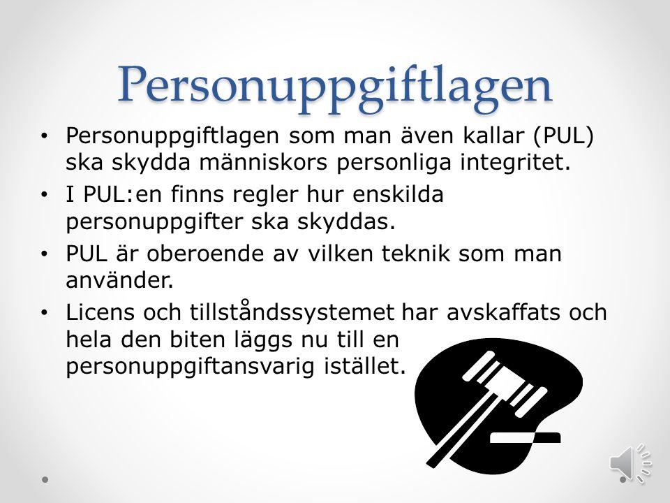 Personuppgiftlagen Personuppgiftlagen som man även kallar (PUL) ska skydda människors personliga integritet.