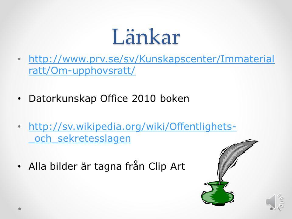 Länkar http://www.prv.se/sv/Kunskapscenter/Immaterialratt/Om-upphovsratt/ Datorkunskap Office 2010 boken.