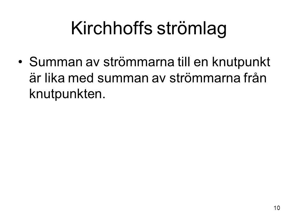 Kirchhoffs strömlag Summan av strömmarna till en knutpunkt är lika med summan av strömmarna från knutpunkten.
