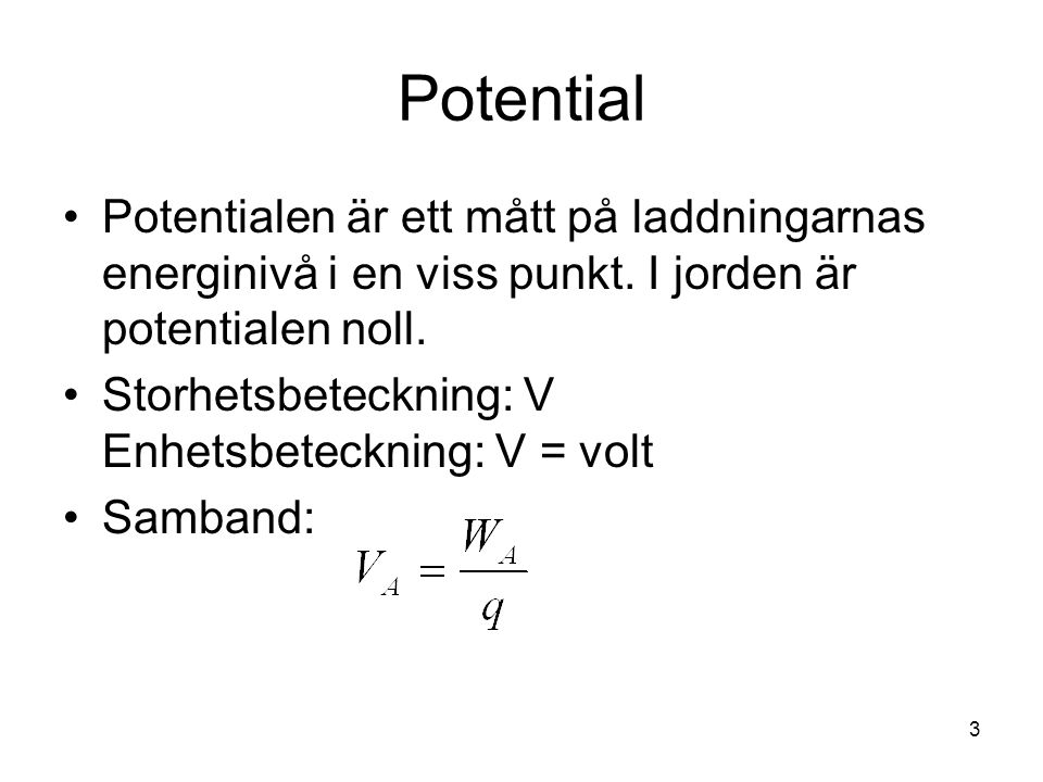 Potential Potentialen är ett mått på laddningarnas energinivå i en viss punkt. I jorden är potentialen noll.