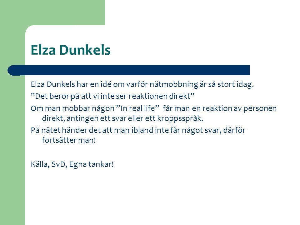 Elza Dunkels Elza Dunkels har en idé om varför nätmobbning är så stort idag. Det beror på att vi inte ser reaktionen direkt