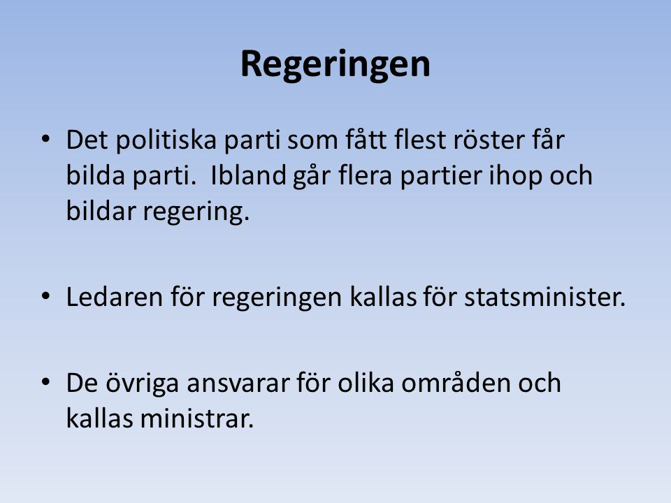 Regeringen Det politiska parti som fått flest röster får bilda parti. Ibland går flera partier ihop och bildar regering.