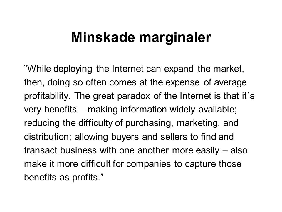 Minskade marginaler While deploying the Internet can expand the market, then, doing so often comes at the expense of average.