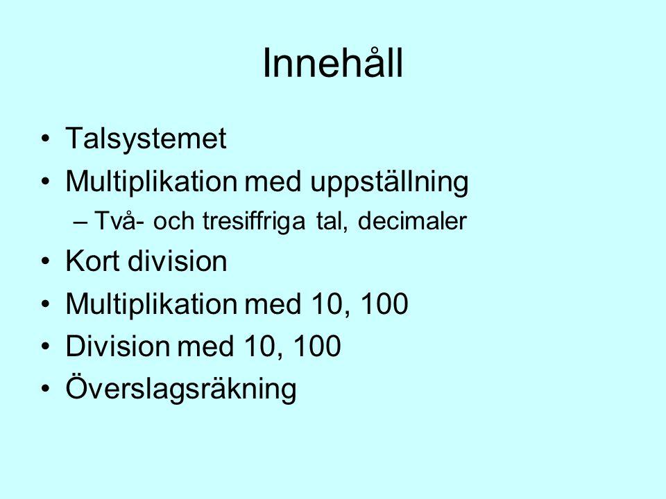 Innehåll Talsystemet Multiplikation med uppställning Kort division