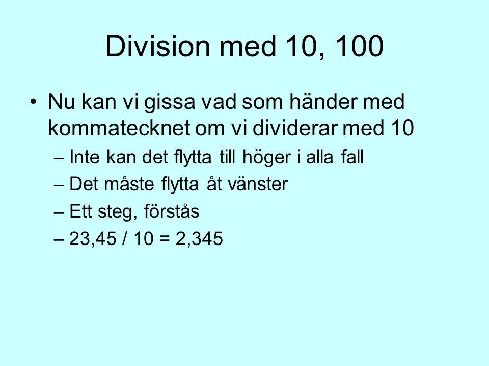 Division med 10, 100 Nu kan vi gissa vad som händer med kommatecknet om vi dividerar med 10. Inte kan det flytta till höger i alla fall.