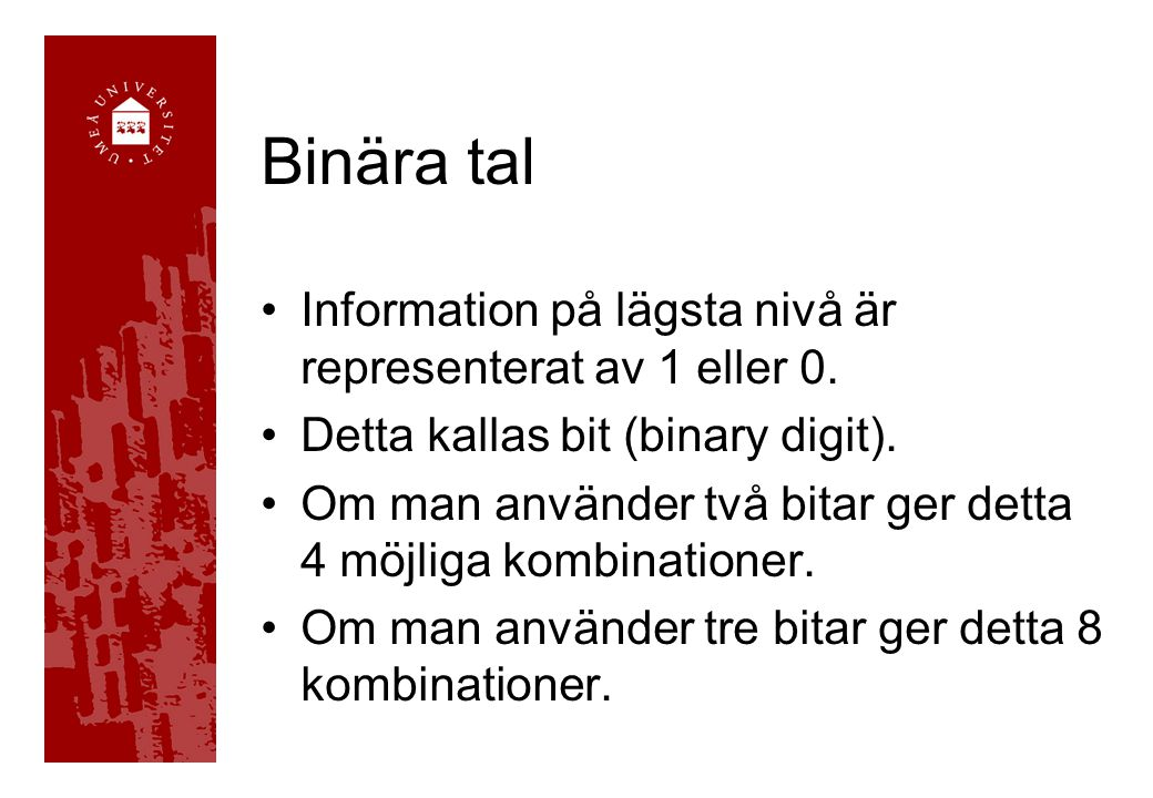 Binära tal Information på lägsta nivå är representerat av 1 eller 0.