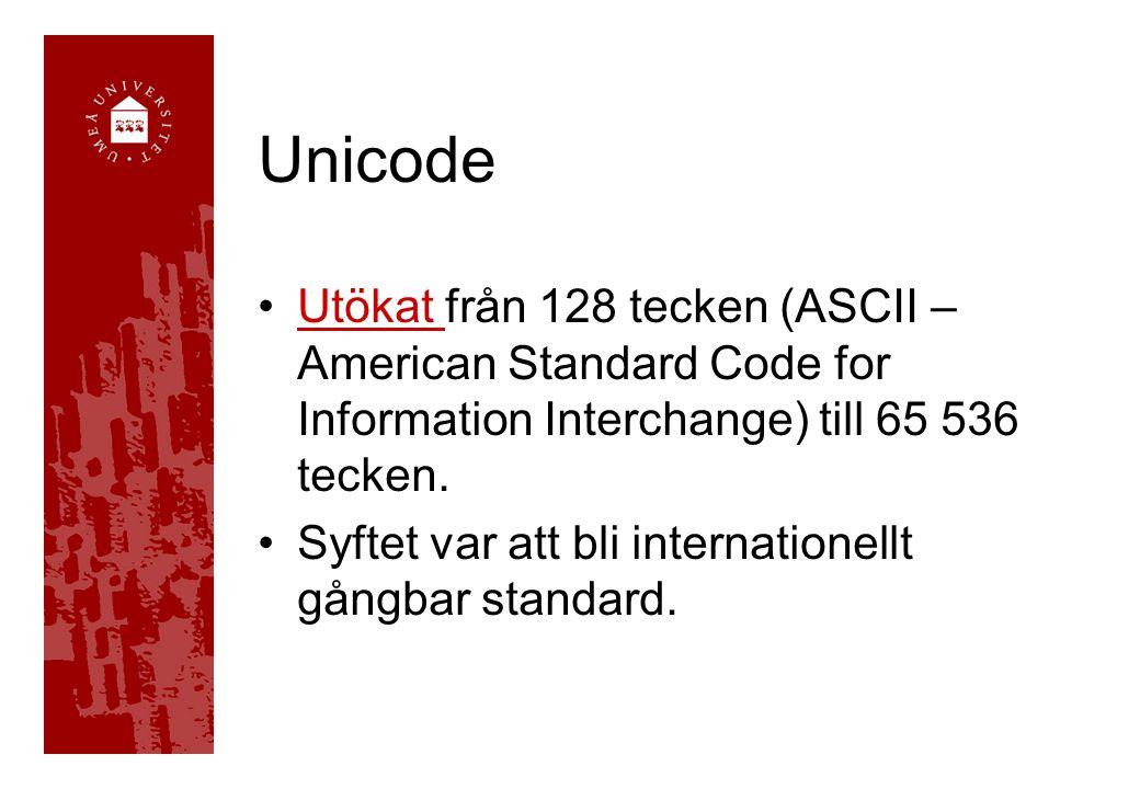 Unicode Utökat från 128 tecken (ASCII – American Standard Code for Information Interchange) till 65 536 tecken.