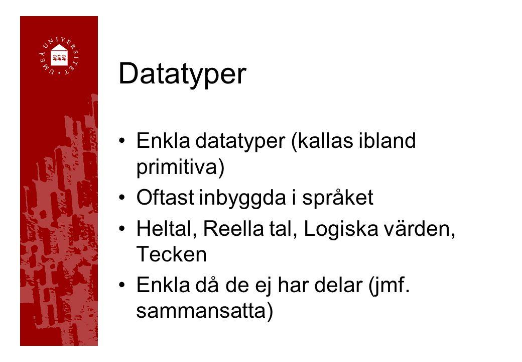Datatyper Enkla datatyper (kallas ibland primitiva)