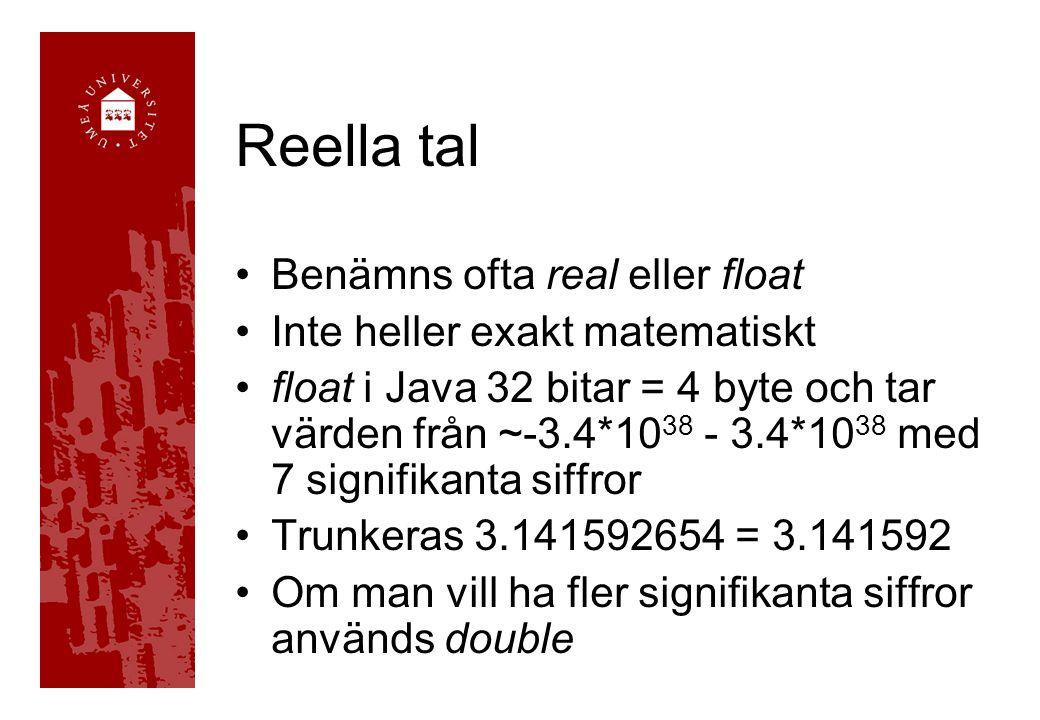Reella tal Benämns ofta real eller float Inte heller exakt matematiskt