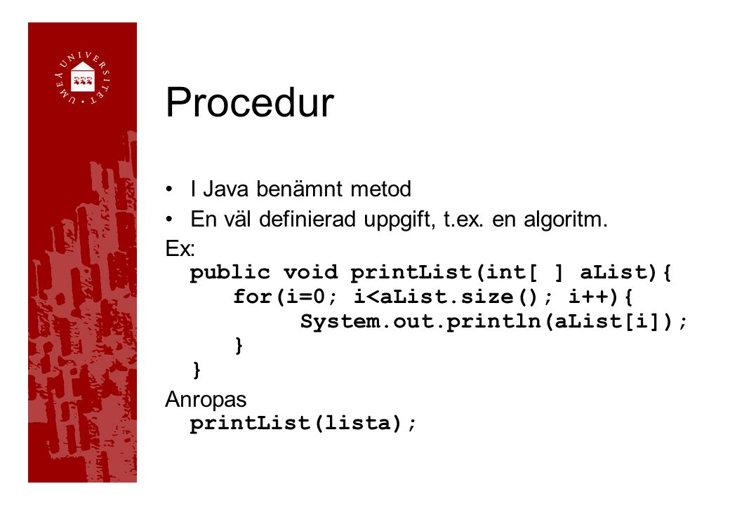 Procedur I Java benämnt metod