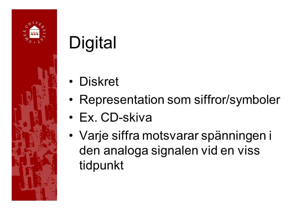 Digital Diskret Representation som siffror/symboler Ex. CD-skiva