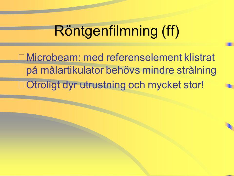 Röntgenfilmning (ff) Microbeam: med referenselement klistrat på målartikulator behövs mindre strålning.