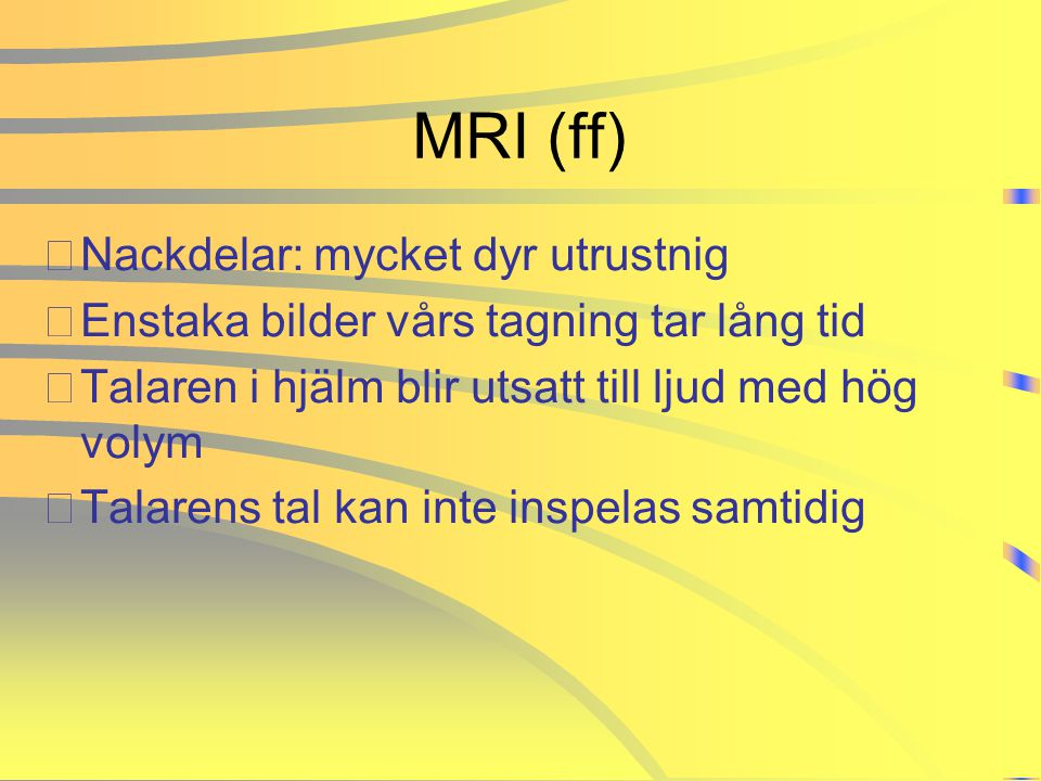 MRI (ff) Nackdelar: mycket dyr utrustnig