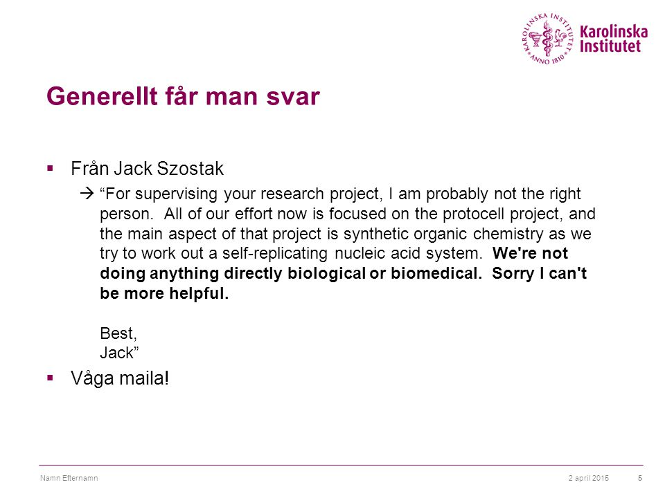 Generellt får man svar Från Jack Szostak Våga maila!