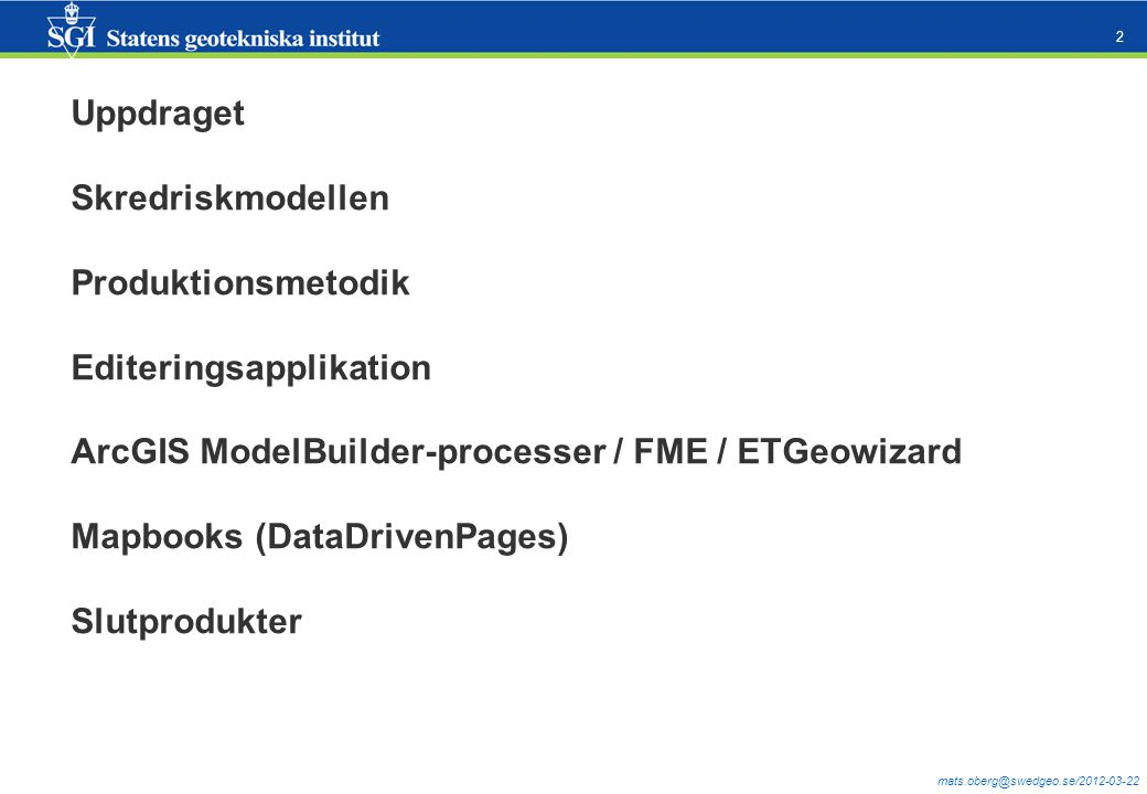 Uppdraget Skredriskmodellen. Produktionsmetodik. Editeringsapplikation. ArcGIS ModelBuilder-processer / FME / ETGeowizard.
