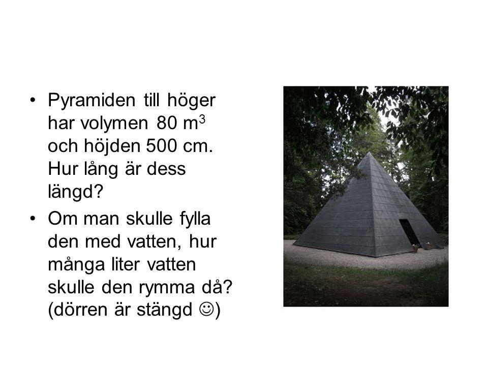 Pyramiden till höger har volymen 80 m3 och höjden 500 cm