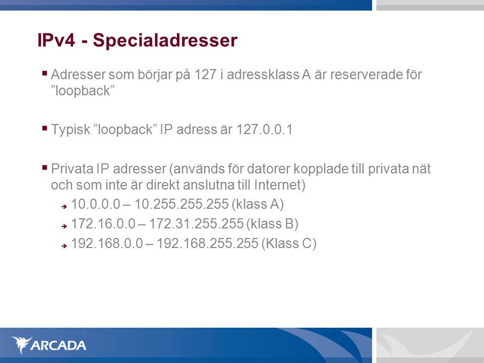 IPv4 - Specialadresser Adresser som börjar på 127 i adressklass A är reserverade för loopback Typisk loopback IP adress är 127.0.0.1.