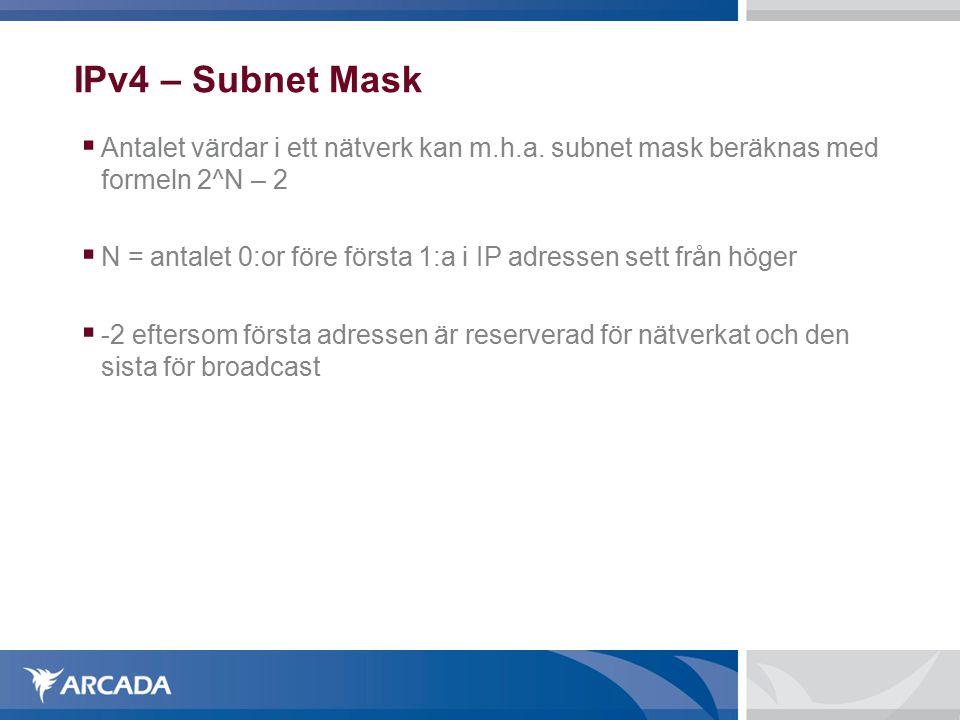 IPv4 – Subnet Mask Antalet värdar i ett nätverk kan m.h.a. subnet mask beräknas med formeln 2^N – 2.