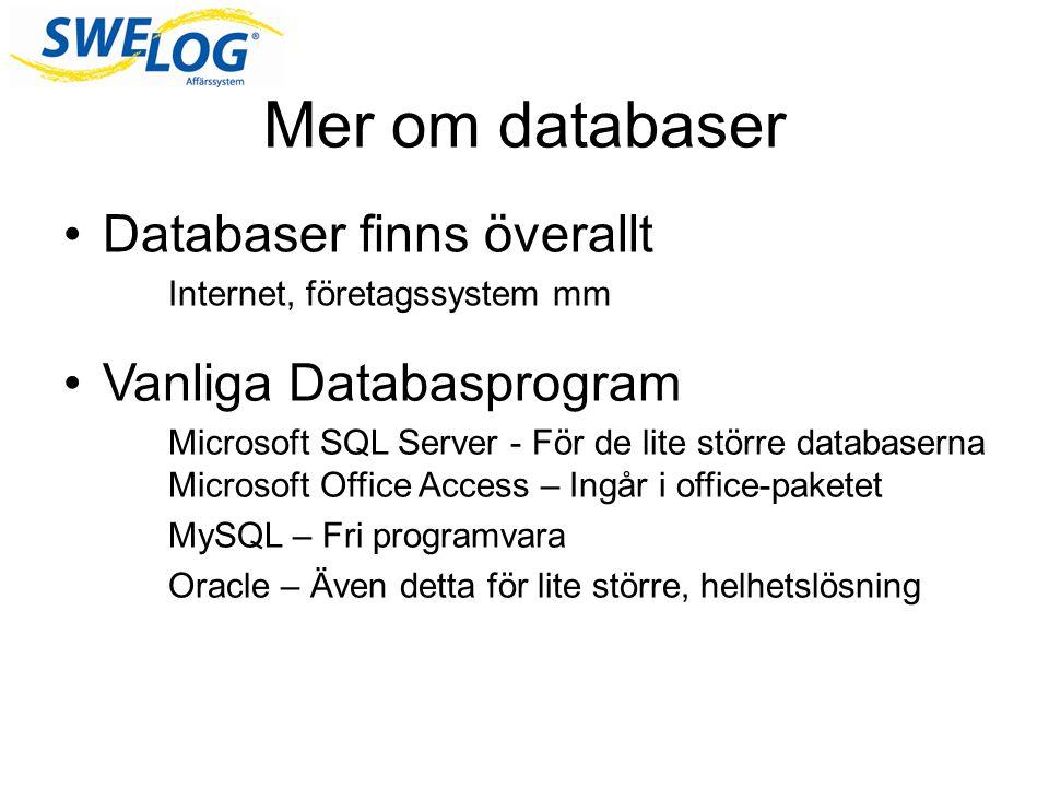 Mer om databaser Databaser finns överallt Vanliga Databasprogram