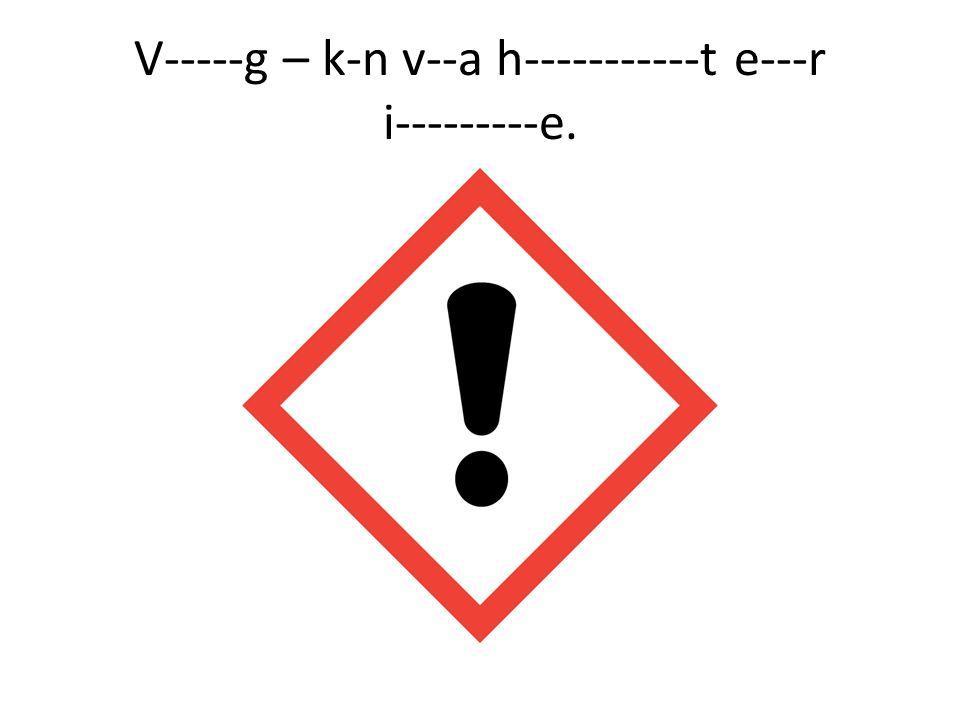 V-----g – k-n v--a h-----------t e---r i---------e.