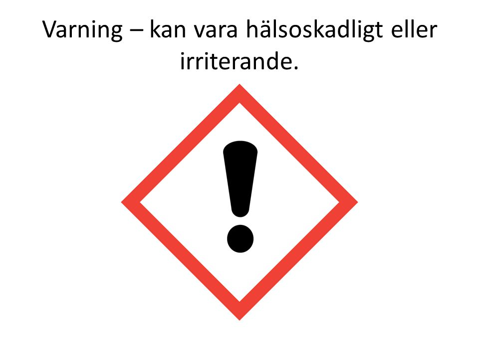 Varning – kan vara hälsoskadligt eller irriterande.