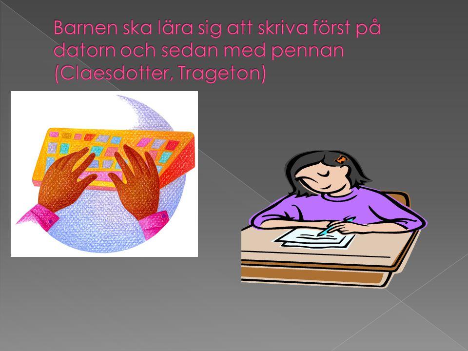 Barnen ska lära sig att skriva först på datorn och sedan med pennan (Claesdotter, Trageton)