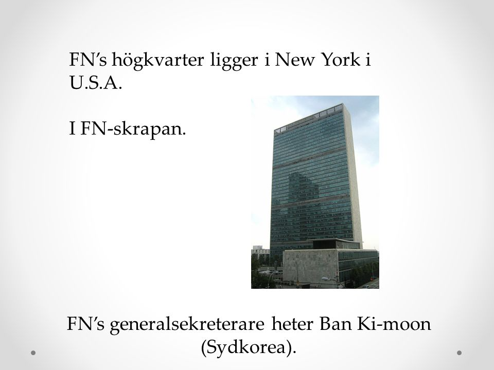 FN's generalsekreterare heter Ban Ki-moon (Sydkorea).