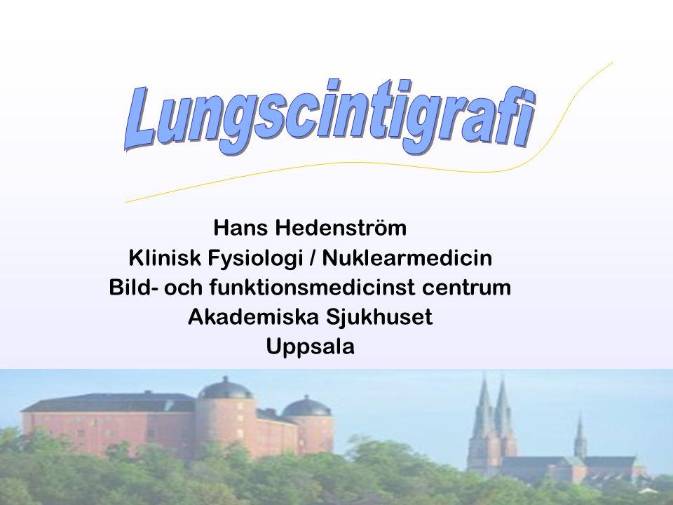 Lungscintigrafi Hans Hedenström Klinisk Fysiologi / Nuklearmedicin
