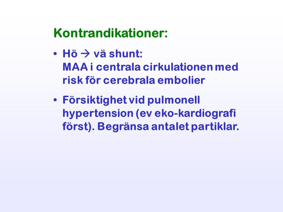 Kontrandikationer: Hö  vä shunt: MAA i centrala cirkulationen med risk för cerebrala embolier.