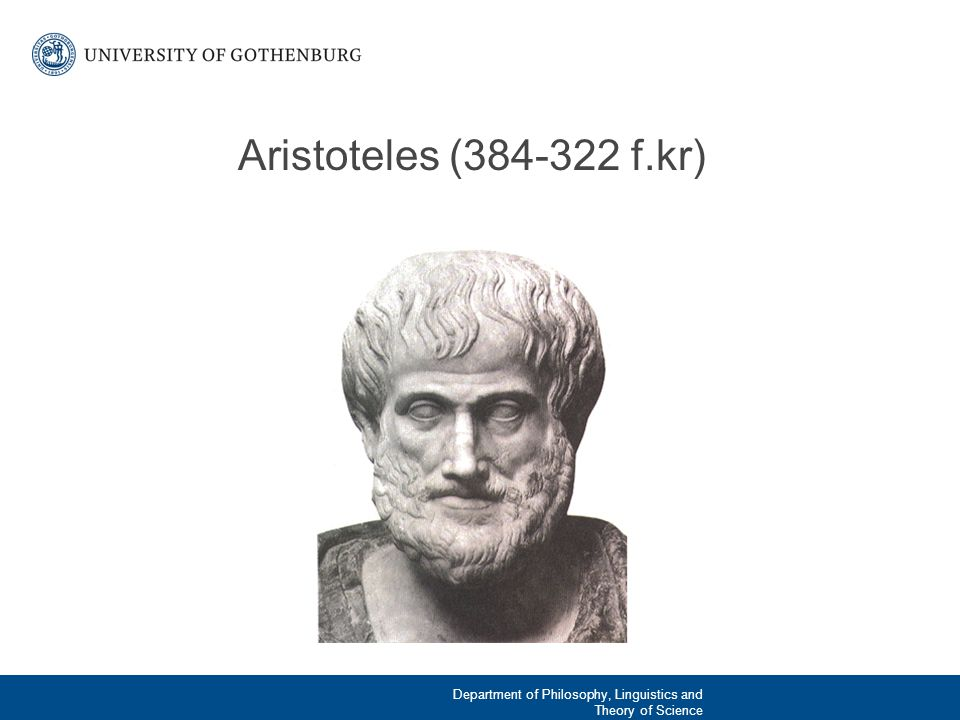 Aristoteles (384-322 f.kr) Department of Philosophy, Linguistics and Theory of Science