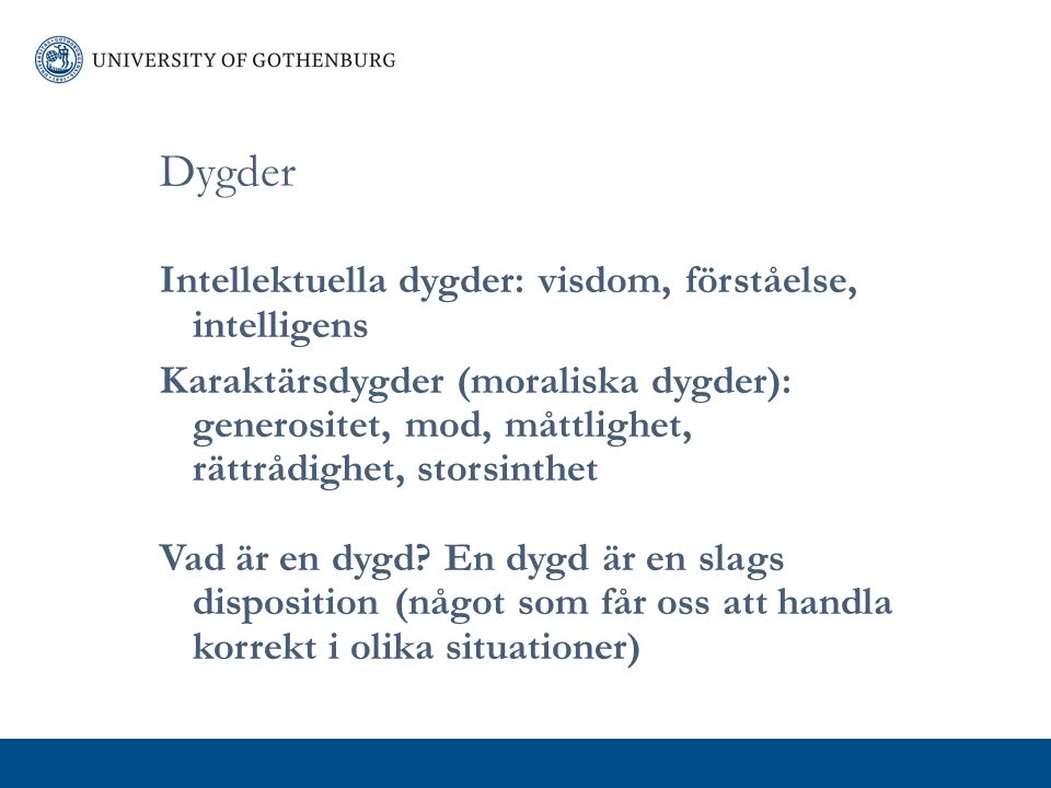 Dygder Intellektuella dygder: visdom, förståelse, intelligens