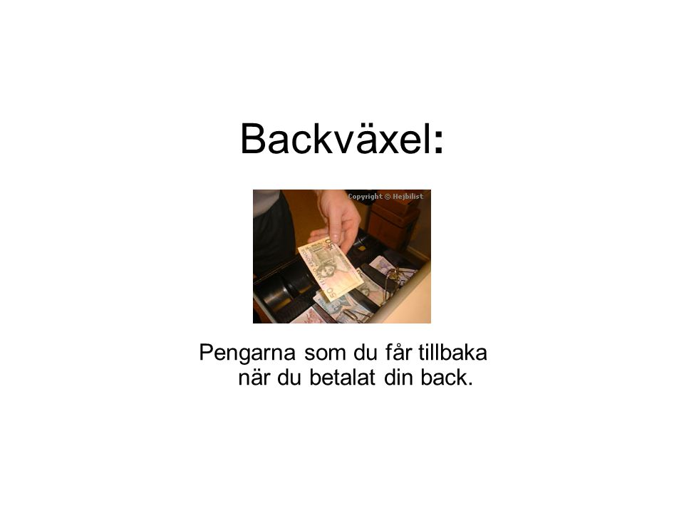 Pengarna som du får tillbaka när du betalat din back.