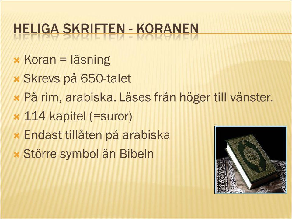 Koran = läsning Skrevs på 650-talet. På rim, arabiska. Läses från höger till vänster. 114 kapitel (=suror)