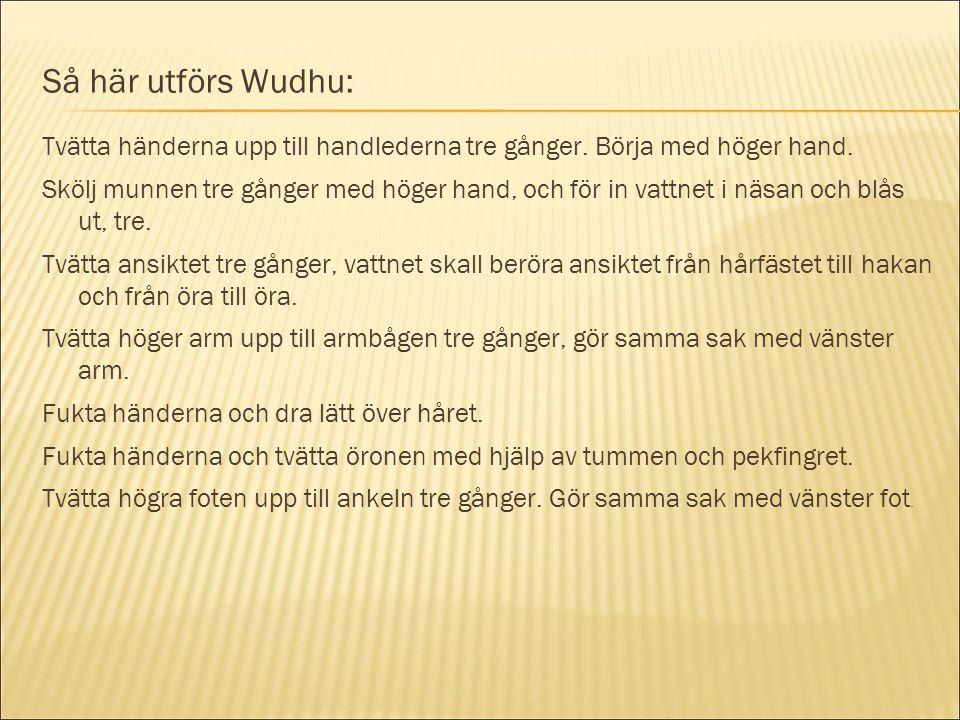 Så här utförs Wudhu: Tvätta händerna upp till handlederna tre gånger. Börja med höger hand.