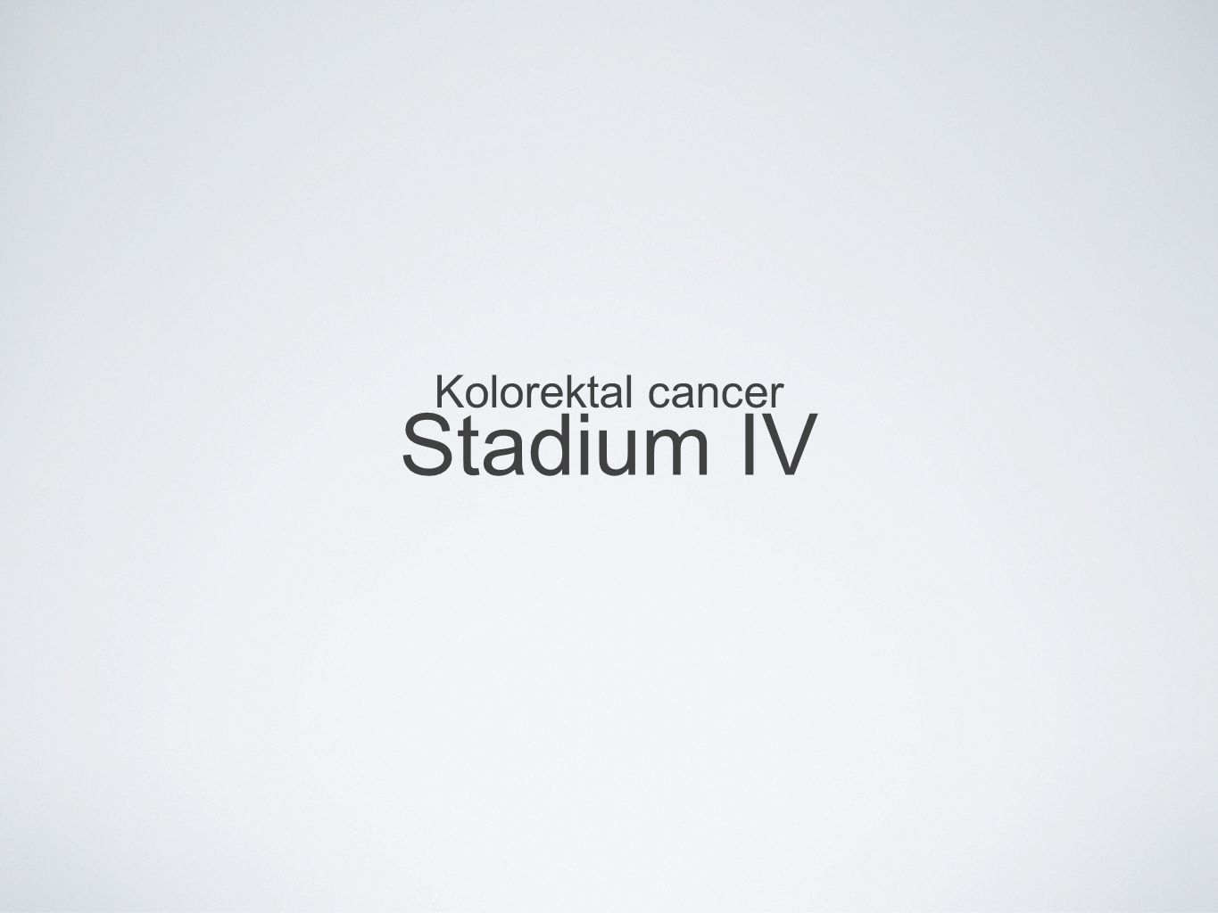 Stadium IV Kolorektal cancer