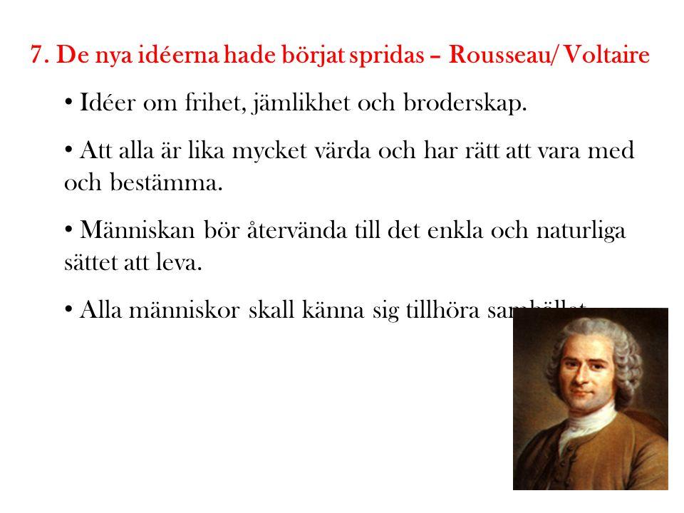 7. De nya idéerna hade börjat spridas – Rousseau/ Voltaire