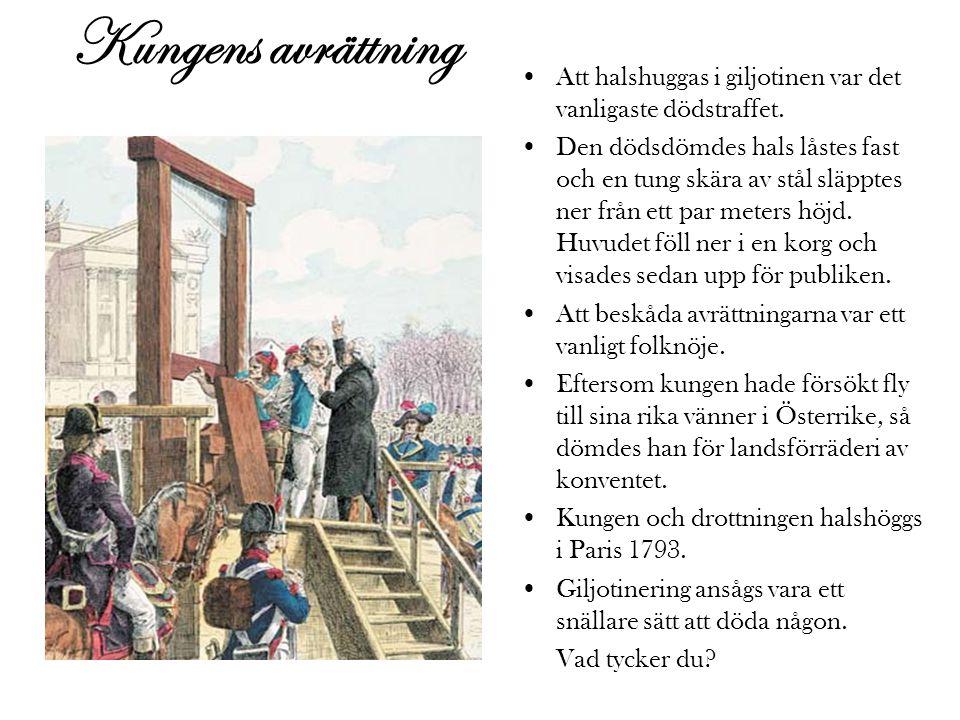 Kungens avrättning Att halshuggas i giljotinen var det vanligaste dödstraffet.